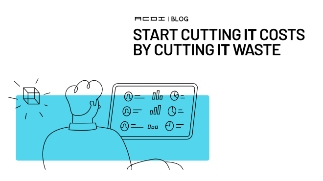 Start Cutting IT Costs By Cutting IT Waste