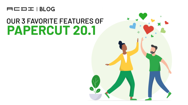 Our 3 Favorite Features/Updates of The PaperCut 20.1 Version Release